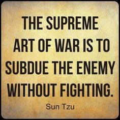 The supreme art of war is to subdue the enemy without fighting - Sun Tzu Art Of War Quotes, Famous Quotes, Wisdom Quotes, Quotes To Live By, Best Quotes, Favorite Quotes, Life Quotes, 365 Quotes, Sun Tzu