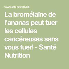 La bromélaïne de l'ananas peut tuer les cellules cancéreuses sans vous tuer! - Santé Nutrition