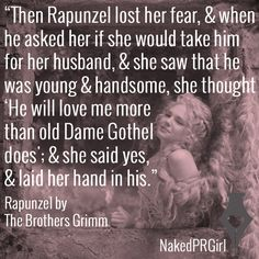 """""""Then Rapunzel lost her fear, and when he asked her if she would take him for her husband, and she saw that he was young and handsome, she thought: 'He will love me more than old Dame Gothel does'; and she said yes, and laid her hand in his."""" Rapunzel by The Brothers Grimm #quote #quotes #fairytales #love #marketing"""