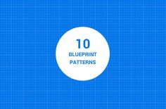 10 SEAMLESS BLUEPRINT PATTERNS
