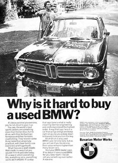 1973 BMW 2002 vintage ad. The world's best sports sedans are something more than tremendous fun to drive, with their brilliant performance and their fantastic roadholding. What they are is well made. Well made in a way that you wouldn't think possible today. Which is why used BMW's are rare.