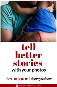 Create compelling photo stories, 10 pros tell how - Willow Paule Photography