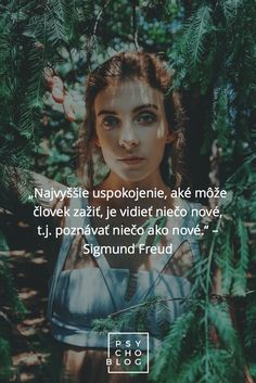 """""""Najvyššie uspokojenie, aké môže človek zažiť, je vidieť niečo nové, t.j. poznávať niečo ako nové."""" – Sigmund Freud Intuition, Sigmund Freud, Coaching, Blog, Movies, Movie Posters, Finding Yourself, Happy Life, Self Love"""