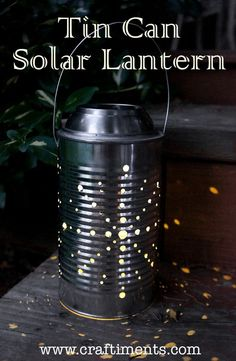 Tin Can Solar Lantern Tutorial  this would be great around holiday time to light the porch and or sidewalk!