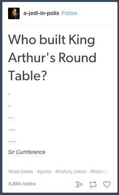 On King Arthur. | 23 Tumblr Posts About History That Are Just Really Funny Memes Humor, Puns Jokes, Math Jokes, Corny Jokes, Nerd Humor, Science Jokes, Nerd Memes, Chemistry Jokes, Dog Jokes