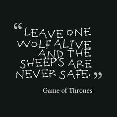 Leave one wolf alive and the sheeps are never safe.