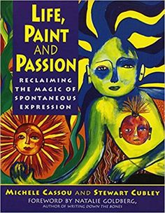 Life, Paint and Passion: Reclaiming the Magic of Spontaneous: Michele Cassou, Stewart Cubley: 9780874778106: Amazon.com: Books