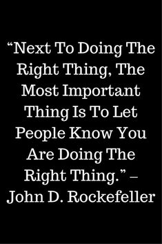 """Next to doing the right thing, the most important thing is to let people know you are doing the right thing,"" - John D. Rockefeller #pr #quotes"
