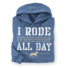 Rode All Day Hoodie - Horse Themed Gifts, Clothing, Jewelry and Accessories all for Horse Lovers   Back In The Saddle