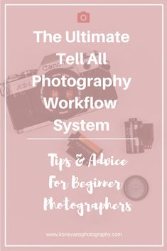 The Ultimate tell all photography workflow system for beginner photographers