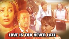 Love Is Never Too Late - #NIGERIA MOVIES 2017 LATEST | AFRICAN MOVIES 20...