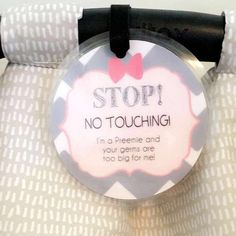A gentle tip to remind other people to keep their germs away from your #preemie little princess. An essential gift for a preemie mom. #preemie  www.tags4tots.com