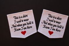 Set of 2 pillow pocket patches in memory of someone you love.  You can use this memory pillow patch on a pillow case made from a loved ones shirt.. A beautiful and sentimental gift to someone who had a loved one passed away.  White Cotton Fabric, white trim, black text, red hearts just as shown.  Size is approximately 4x4 inches  ●▬▬▬▬▬▬▬▬▬▬●✿ VERSE ✿●▬▬▬▬▬▬▬▬▬▬●  This is a shirt I used to wear And when you hold it Know I am there <heart>  *No customization available for this listing…