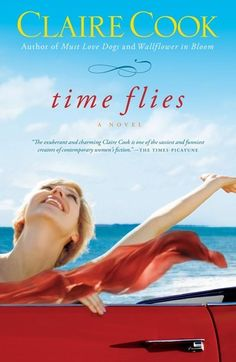 Time Flies by Claire Cook - From the bestselling author of the beloved book Must Love Dogs, later made into a film starring John Cusack and Diane Lane, comes a. Summer Books, Summer Reading Lists, Beach Reading, Reading Time, New Books, Good Books, Books To Read, Working Mother, Working Moms