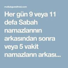 Her gün 9 veya 11 defa Sabah namazlarının arkasından sonra veya 5 vakit namazların arkasından 3 defa okumak faziletlidir. Cuma namazından sonra 11 defa okunması Cumadan Cumaya tekrar edilmesi faziletlidir. Ya Allahû Ya Allahû Ya Allah Ya Ahedû Yâ Ahedû Ya Ahed Yâ Vahidü Ya Vahidû Ya Vahid Ürzûgni minhüm şey'en ve in hüm ebev. Bu Duayı Okursanız Karşınızdaki Ne Kadar İstemese de Mutlaka Ondan Rızkınızı Alırsınız iş bulmak yada malını satmak istiyorsAN rızık sıkıntın var..iş bulamayan iş…