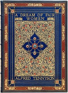 """A Dream of Fair Women by Lord Alfred Tennyson. """"blocked in gilt in an elaborate and detailed floral design with red onlays and inset with 5 garnet cabochons and 6 turquoise cabochons"""" Rare Edition, Illuminated Manuscript Book Cover Art, Book Cover Design, Book Design, Book Art, Vintage Book Covers, Vintage Books, Vintage Magazines, Old Books, Antique Books"""