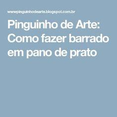 Pinguinho de Arte: Como fazer barrado em pano de prato