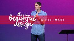 Uitgetypte preek: A Beautiful Design (Part 2) - In His Image (en meer preken op deze site)