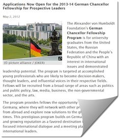 The Alexander von Humboldt Foundation's German Chancellor Fellowship Program is for university graduates from the United States, the Russian Federation and the People's Republic of China with an interest in international issues and demonstrated leadership potential. The program is targeted at accomplished young professionals who are likely to become decision-makers, thought leaders, and influential voices in their respective fields. Fellows will be recruited from a broad range of areas such…