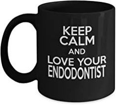 Keep Calm and Love Your Endodontist - Black Coffee Tea Mugs - 11 OZ Black Coffee Mugs and Tea Cups Gift Ideas
