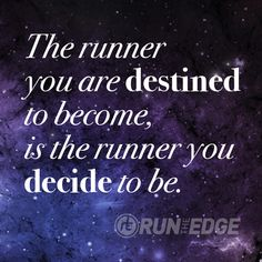 Be the runner you're destined to be! Motivation, inspiration, quotes, running, run, life.