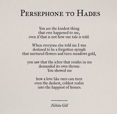 Persephone to Hades - Nikita Gill poetry Pretty Words, Beautiful Words, Comics Sketch, Poem Quotes, Life Quotes, Qoutes, Nikita Gill, Hades And Persephone, Greek Gods