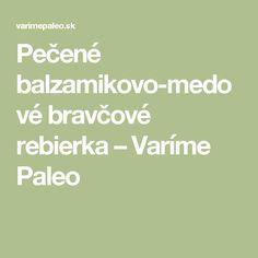 Pečené balzamikovo-medové bravčové rebierka – Varíme Paleo