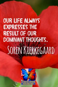 Our life always expresses the result of our dominant thoughts. Soren Kierkegaard   - Ramón Morales