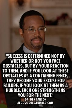 Dr. Ben Carson had many obstacles: 1. No father at home. 2. Poor. 3. Black. 4. Bad neighborhood. However, his mother disciplined her boys and required them to read and give her book reports. She was a Christian and trained them to be honest and diligent. She worked two jobs to support her family. Dr. Carson is a great role model for children and youth. Lord, give us more people like him!