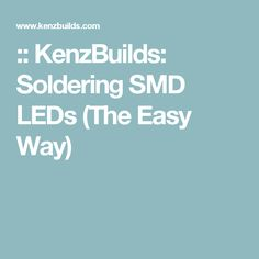 :: KenzBuilds: Soldering SMD LEDs (The Easy Way)