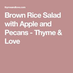 Brown Rice Salad with Apple and Pecans - Thyme & Love