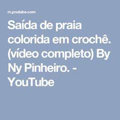 Saída de praia colorida em crochê. (vídeo completo) By Ny Pinheiro. - YouTube