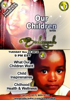 'Our Children w/Sodeeyah' - What Our Children Want - Child Inspirenaires - Chilhood Health & Wellness  http://www.blogtalkradio.com/truenubia/2014/11/26/sodeeyah-arlene-j-ramsey-on-true-nubia