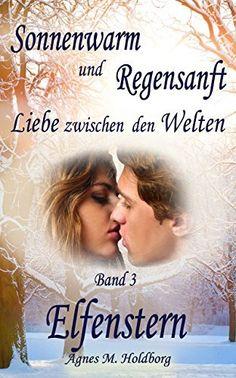 Sonnenwarm und Regensanft - Band 3: Elfenstern von Agnes M. Holdborg, http://www.amazon.de/dp/B00MUSK9JW/ref=cm_sw_r_pi_dp_21lRvb000PZ2Y