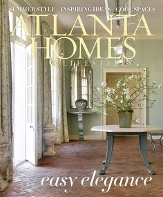 Atlanta Homes & Lifestyles: June Issue  Easy Elegance: Summer Style, Inspiring Ideas, Cool Spaces