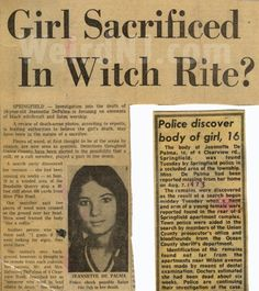 The Unsolved 8/7/1972 (Body found 9/19/1972) Case of Jeannette CHRISTine DePalma (16--DOB=8/3/1956) of Springfield, NJ.  Killed in an abandoned quarry up on a cliff (Devil's Teeth) surrounded by satanic symbols.  Suspected.  Not enough proof yet...