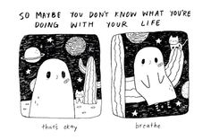 """""""Breathe"""" as a motif, the sound, end on this. Fight the Sad And Stay Rad Feeling Lost, How Are You Feeling, Ghost Comic, Lynda Barry, Planner 2018, Dc Comics, Dibujos Cute, Cheer Up, I Feel Good"""
