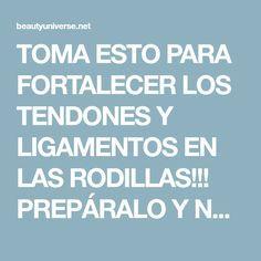 TOMA ESTO PARA FORTALECER LOS TENDONES Y LIGAMENTOS EN LAS RODILLAS!!! PREPÁRALO Y NO TE ARREPENTIRÁS!