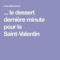 ... le dessert dernière minute pour la Saint-Valentin