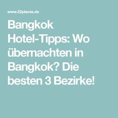 Bangkok Hotel-Tipps: Wo übernachten in Bangkok? Die besten 3 Bezirke!