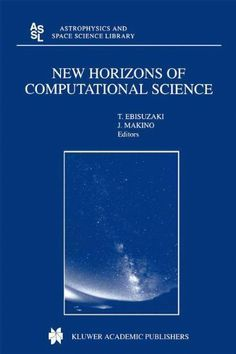 New Horizons of Computational Science: Proceedings of the International Symposium on Supercomputing held in Tokyo, Japan, September 1-3, 1997 (Astrophysics and Space Science Library) by Toshikazu Ebisuzaki. $112.01. 332 pages. Publisher: Springer; 2001 edition (November 30, 2001)