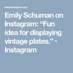 "Emily Schuman on Instagram: ""Fun idea for displaying vintage plates."" • Instagram"
