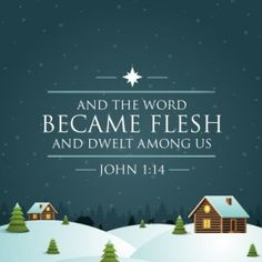 John 1:14 Favorite verse ever! Thank you, Jesus for becoming flesh in order to redeem us.