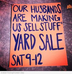 """Our husbands are making us sell stuff"" yard sale : )"