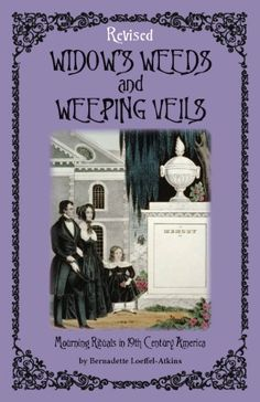 Widow's Weeds and Weeping Veils Revised Mourning Rituals in 19th Century America by Bernadette Loeffel-Atkins