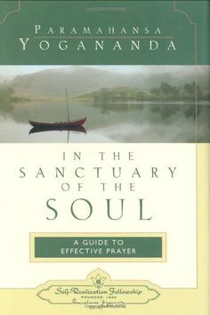 In the Sanctuary of the Soul: A Guide to Effective Prayer by Paramahansa Yogananda. $10.17. Publication: March 1, 1998. 136 pages. Publisher: Self-Realization Fellowship; 1st edition (March 1, 1998). Author: Paramahansa Yogananda. Save 32%!