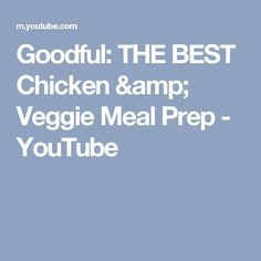 Goodful: THE BEST Chicken & Veggie Meal Prep - YouTube