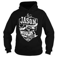Its a JASON ᑐ Thing You Wouldnt Understand!Its a JASON Thing You Wouldnt Understand!JASON