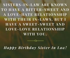 Sister-in-law is a very sweet relation in life. wish her with best wishes.