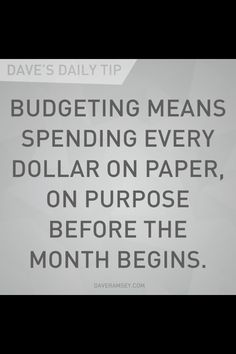 """Budgeting means spending every dollar on paper, on purpose before the month begins."" - Dave Ramsey"